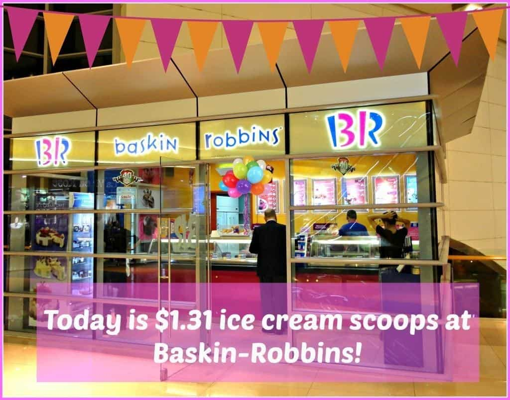 Basking Robbins $1.31 ice cream scoops day!