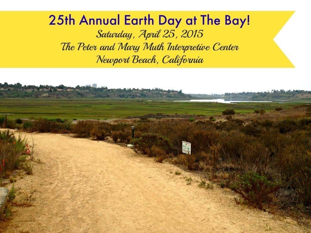 Attend the 25th Annual Earth Day at The Bay Celebration on April 25, 2015 at the Peter and Mary Muth Interpretive Center in Newport Beach!