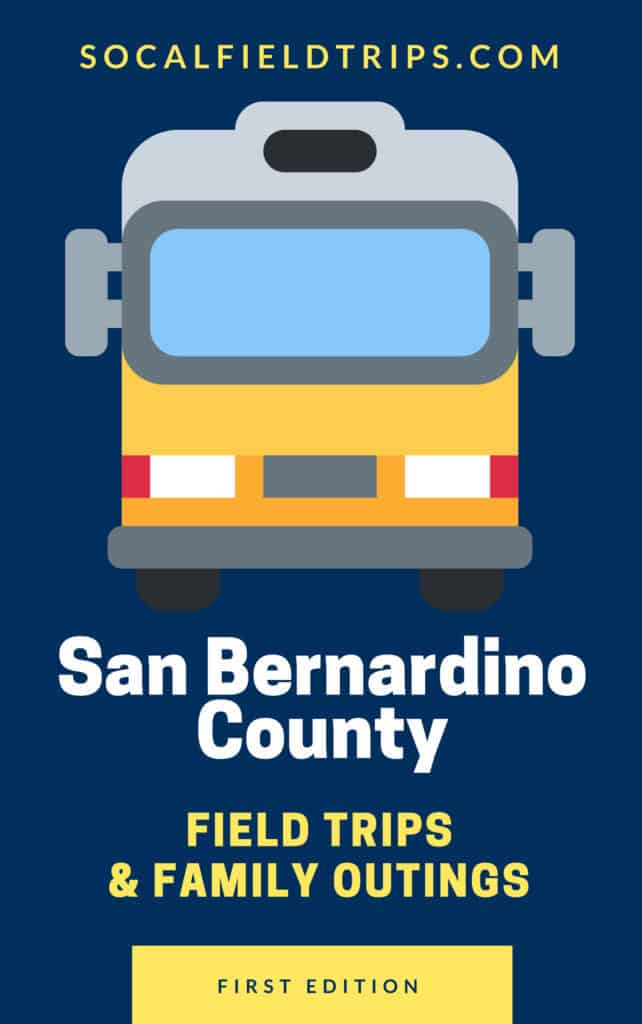 San Bernardino Field Trips and Family Outings Guide by SoCal Field Trips